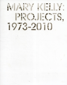 Mary Kelly : Projects, 1973-2010, Paperback / softback Book