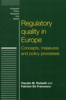 Regulatory Quality in Europe : Concepts, Measures and Policy Processes, Paperback / softback Book