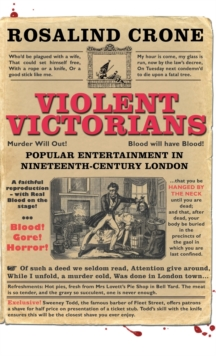 Violent Victorians : Popular Entertainment in Nineteenth-Century London, Hardback Book