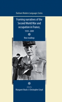 Framing Narratives of the Second World War and Occupation in France, 1939-2009 : New Readings, Hardback Book