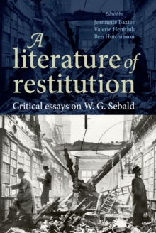 A Literature of Restitution : Critical Essays on W. G. Sebald, Hardback Book