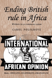 Ending British Rule in Africa : Writers in a Common Cause, Paperback / softback Book