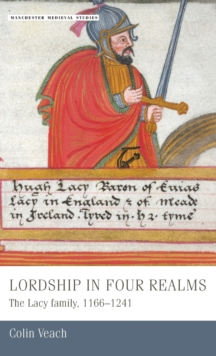 Lordship in four realms : The Lacy Family, 1166-1241, Hardback Book