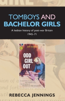 Tomboys and Bachelor Girls : A Lesbian History of Post-War Britain 1945-71, Paperback / softback Book