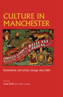Culture in Manchester : Institutions and Urban Change Since 1850, Hardback Book