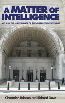 A Matter of Intelligence : MI5 and the Surveillance of Anti-Nazi Refugees, 1933-50, Hardback Book