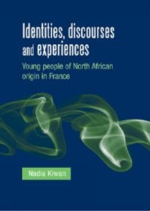 Identities, Discourses and Experiences : Young People of North African Origin in France, Paperback / softback Book