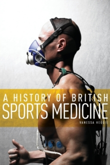 A History of British Sports Medicine, Paperback / softback Book