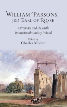 William Parsons, 3rd Earl of Rosse : Astronomy and the Castle in Nineteenth-Century Ireland, Hardback Book