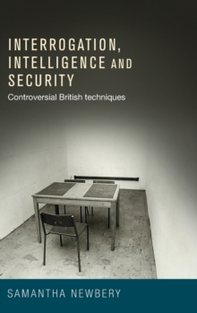 Interrogation, Intelligence and Security : Controversial British Techniques, Hardback Book