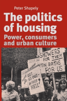 The Politics of Housing : Power, Consumers and Urban Culture, Paperback / softback Book