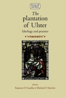 The Plantation of Ulster : Ideology and Practice, Paperback Book