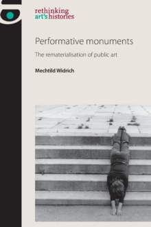 Performative Monuments : The Rematerialisation of Public Art, Paperback / softback Book