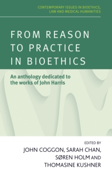 From Reason to Practice in Bioethics : An Anthology Dedicated to the Works of John Harris, Hardback Book