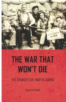 The War That Won't Die : The Spanish Civil War in Cinema, Paperback / softback Book