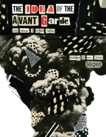 The Idea of the Avant Garde : And What it Means Today, Paperback / softback Book