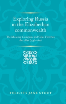 Exploring Russia in the Elizabethan Commonwealth : The Muscovy Company and Giles Fletcher, the Elder (1546-1611), Hardback Book