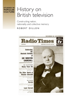 History on British Television : Constructing Nation, Nationality and Collective Memory, Paperback / softback Book
