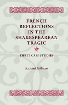 French Reflections in the Shakespearean Tragic : Three Case Studies, Paperback / softback Book