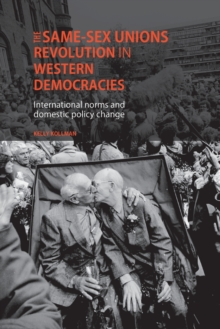 The Same-Sex Unions Revolution in Western Democracies : International Norms and Domestic Policy Change, Paperback / softback Book