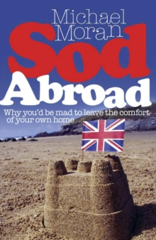 Sod Abroad : Why You'd be Mad to Leave the Comfort of Your Own Home, Paperback Book
