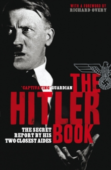The Hitler Book : The Secret Report by His Two Closest Aides, Paperback Book