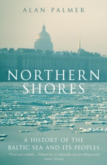 Northern Shores : A History of the Baltic Sea and Its Peoples, Paperback Book
