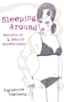 Sleeping Around : Secrets of a Sexual Adventuress, Paperback Book