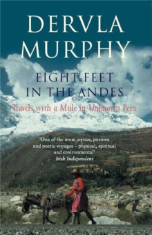 Eight Feet in the Andes : Travels with a Mule in Unknown Peru, Paperback Book