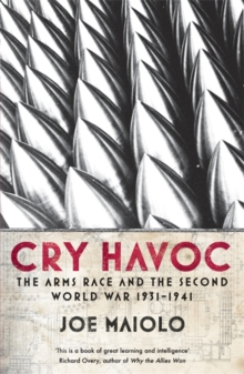 Cry Havoc : The Arms Race and the Second World War, 1931-41, Paperback / softback Book