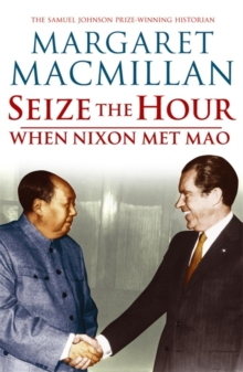 Seize the Hour : When Nixon Met Mao, Paperback Book