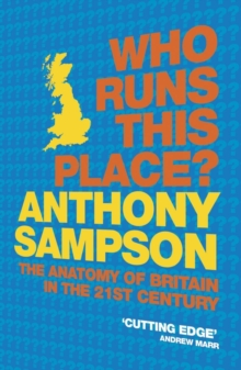 Who Runs This Place? : The Anatomy of Britain in the 21st Century, Paperback Book