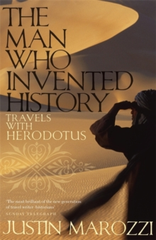 The Man Who Invented History : Travels with Herodotus, Paperback / softback Book