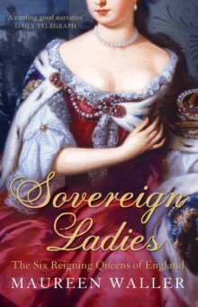 Sovereign Ladies : The Six Reigning Queens of England, Paperback Book