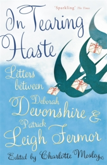 In Tearing Haste : Letters Between Deborah Devonshire and Patrick Leigh Fermor, Paperback Book