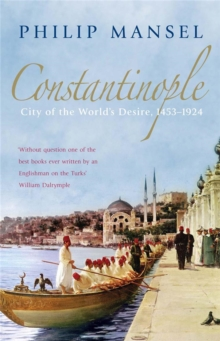 Constantinople : City of the World's Desire, 1453-1924, Paperback / softback Book