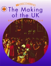 Re-discovering the Making of the UK: Britain 1500-1750, Paperback Book