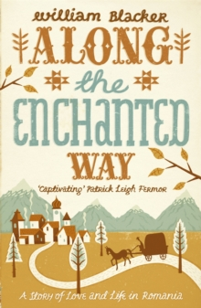 Along the Enchanted Way : A Story of Love and Life in Romania, Paperback / softback Book