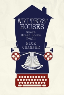 Writers' Houses : Where Great Books Began, Hardback Book