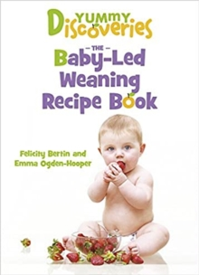 Yummy Discoveries : The Baby-Led Weaning Recipe Book, Paperback Book