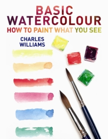 Basic Watercolour: How to Paint What You See, Paperback Book
