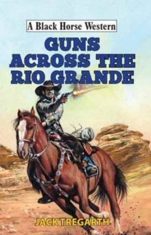 Guns Across the Rio Grande, Hardback Book