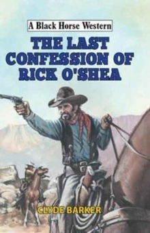 The Last Confession of Rick O'Shea, Hardback Book