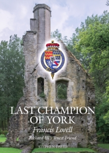 The Last Champion of York : Francis Lovell, Richard III's Truest Friend, Hardback Book