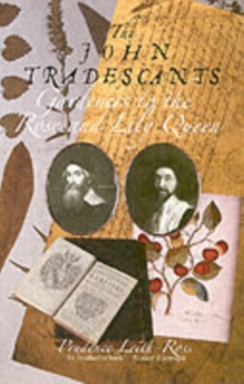 John Tradescants : Gardeners to the Rose and Lily Queen, Paperback Book