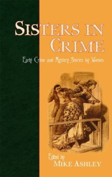 Sisters in Crime : Early Crime and Mystery Stories by Women, Paperback Book