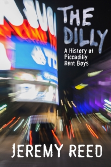 The Dilly : A History of the Piccadilly Rent Boy Scene, Paperback Book