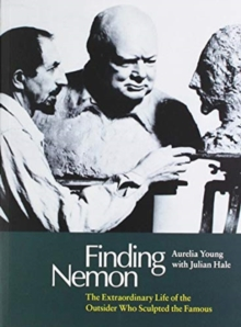 Finding Nemon : The Extraordinary Life of the Outsider Who Sculpted the Famous, Paperback / softback Book