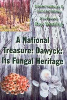 A National Treasure: Dawyck: Its Fungal Heritage : Observations and Conservation, Paperback / softback Book
