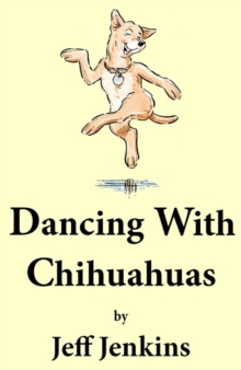 Dancing With Chihuahuas, Hardback Book